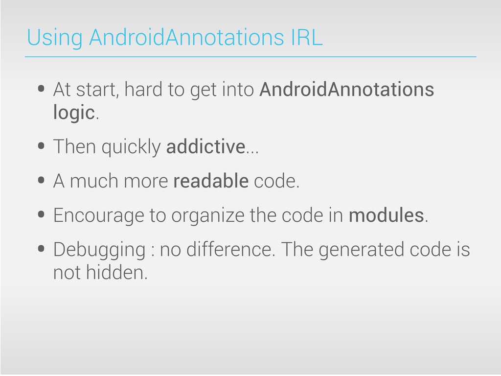 Using AndroidAnnotations IRL • At start, hard t...