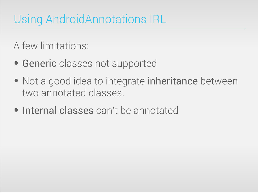Using AndroidAnnotations IRL A few limitations:...