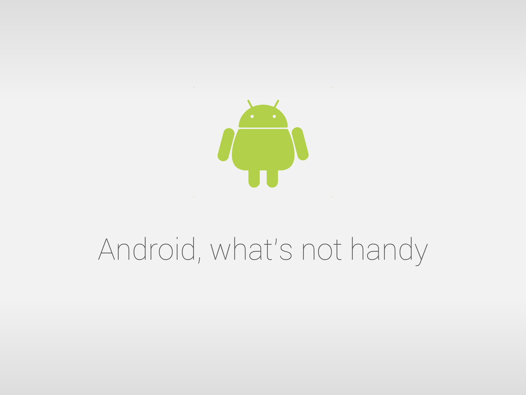 Android, what's not handy