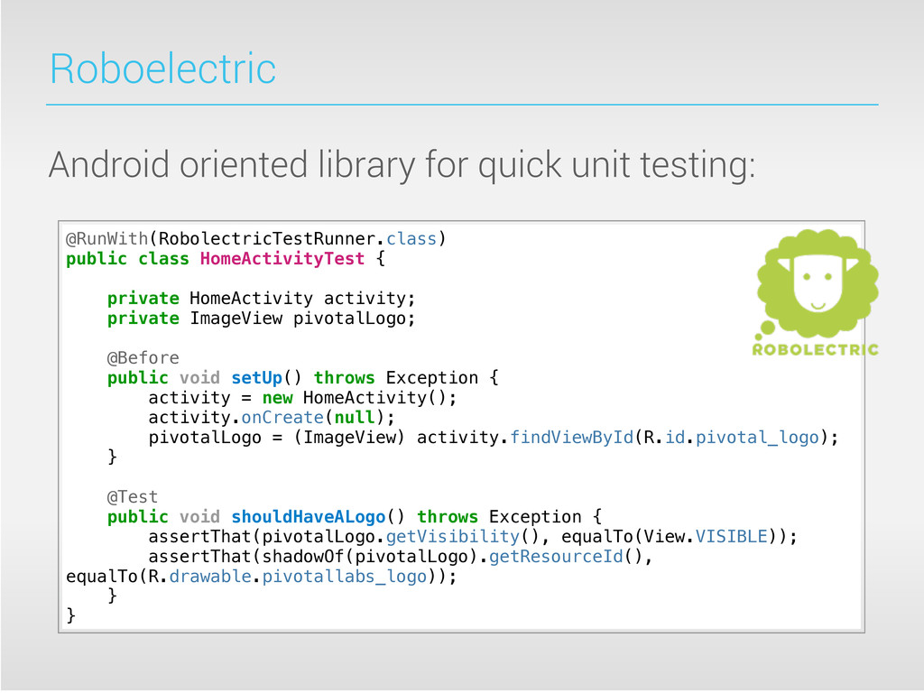 Roboelectric Android oriented library for quick...
