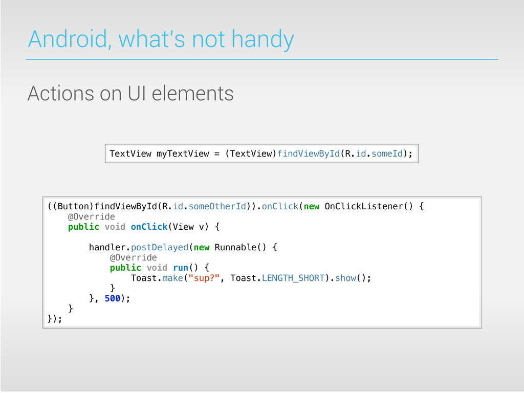 Android, what's not handy Actions on UI element...