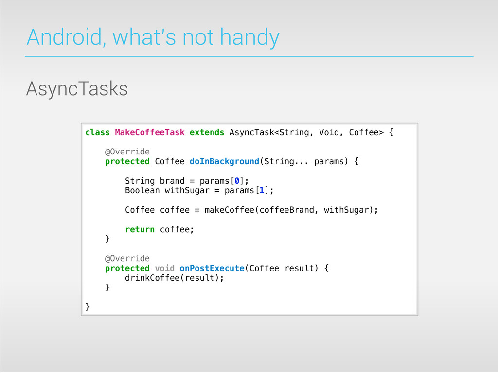 Android, what's not handy AsyncTasks class Make...