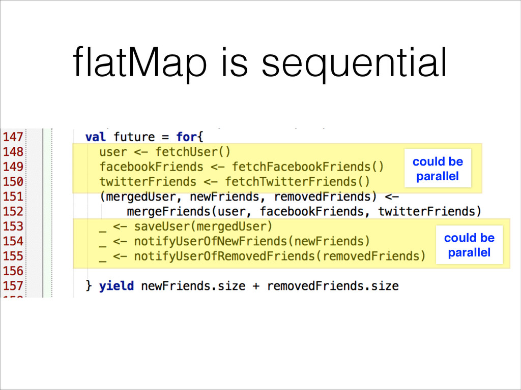 flatMap is sequential could be ! parallel could ...