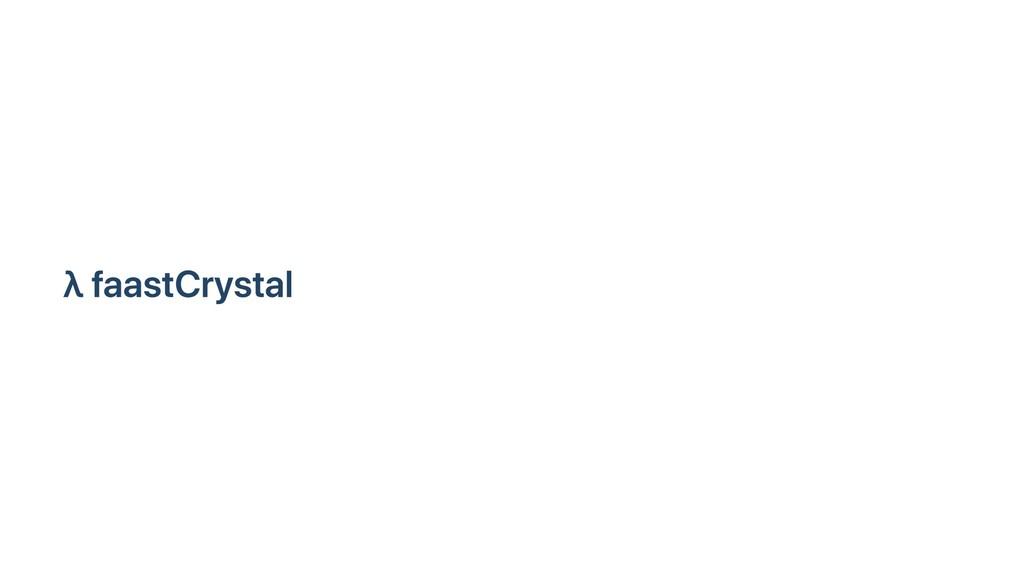 λ faastCrystal