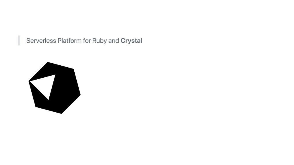 Serverless Platform for Ruby and Crystal