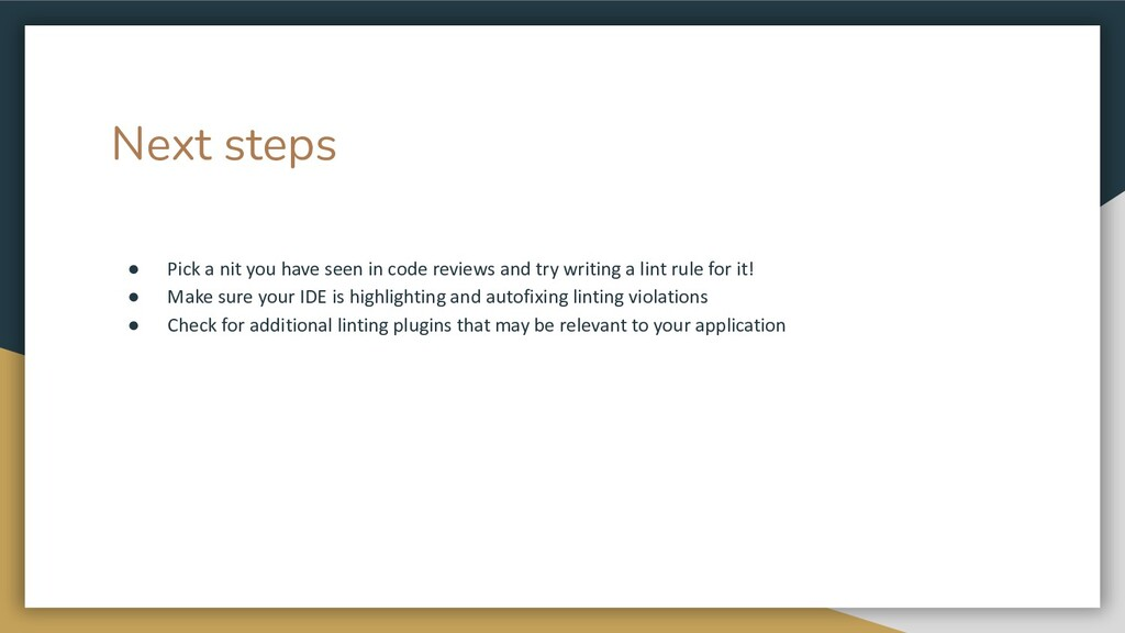 Next steps ● Pick a nit you have seen in code r...