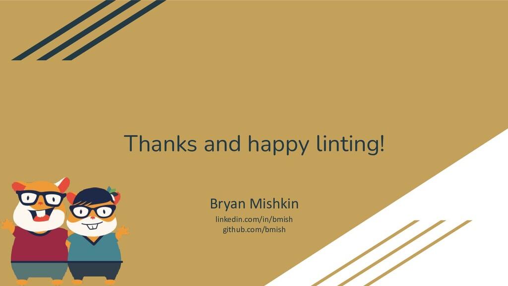 Thanks and happy linting! Bryan Mishkin linkedi...