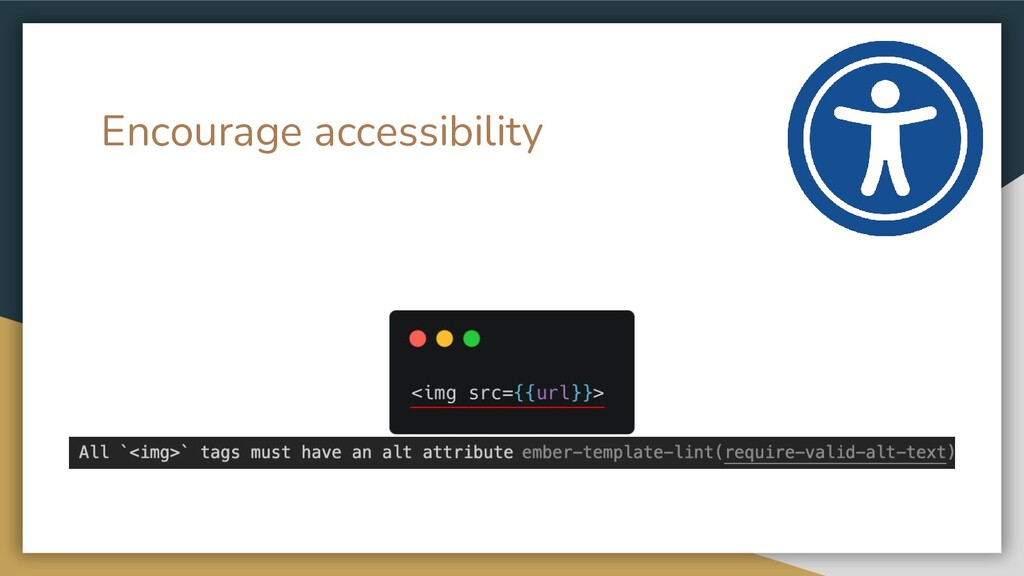 Encourage accessibility