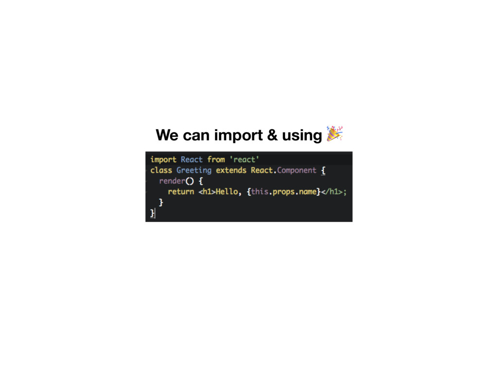 We can import & using