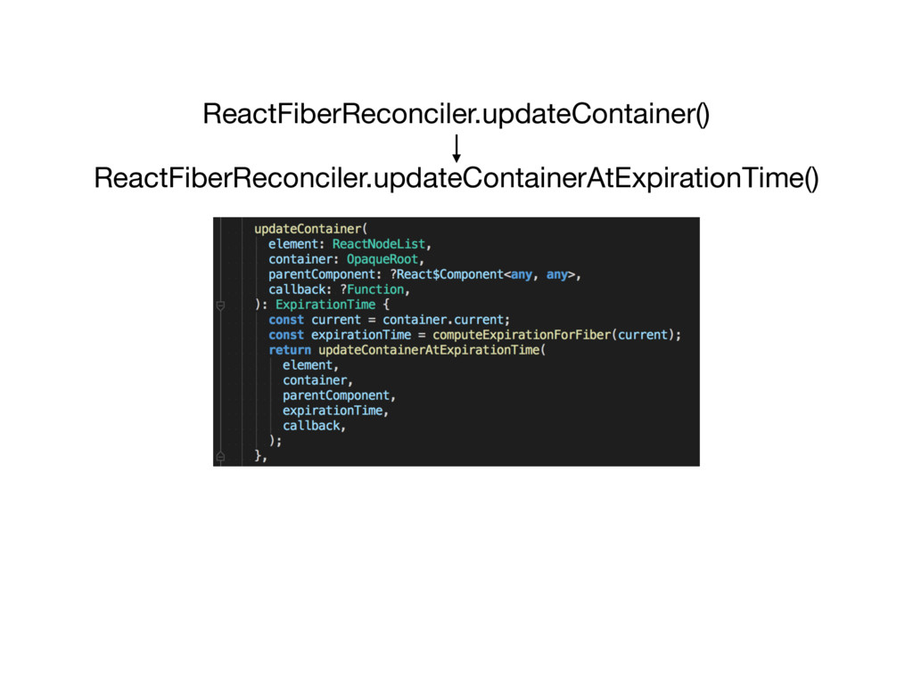 ReactFiberReconciler.updateContainer() ReactFib...