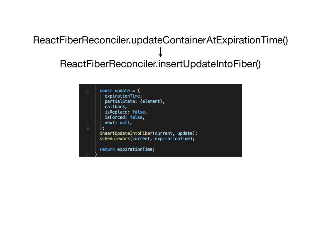 ReactFiberReconciler.updateContainerAtExpiratio...
