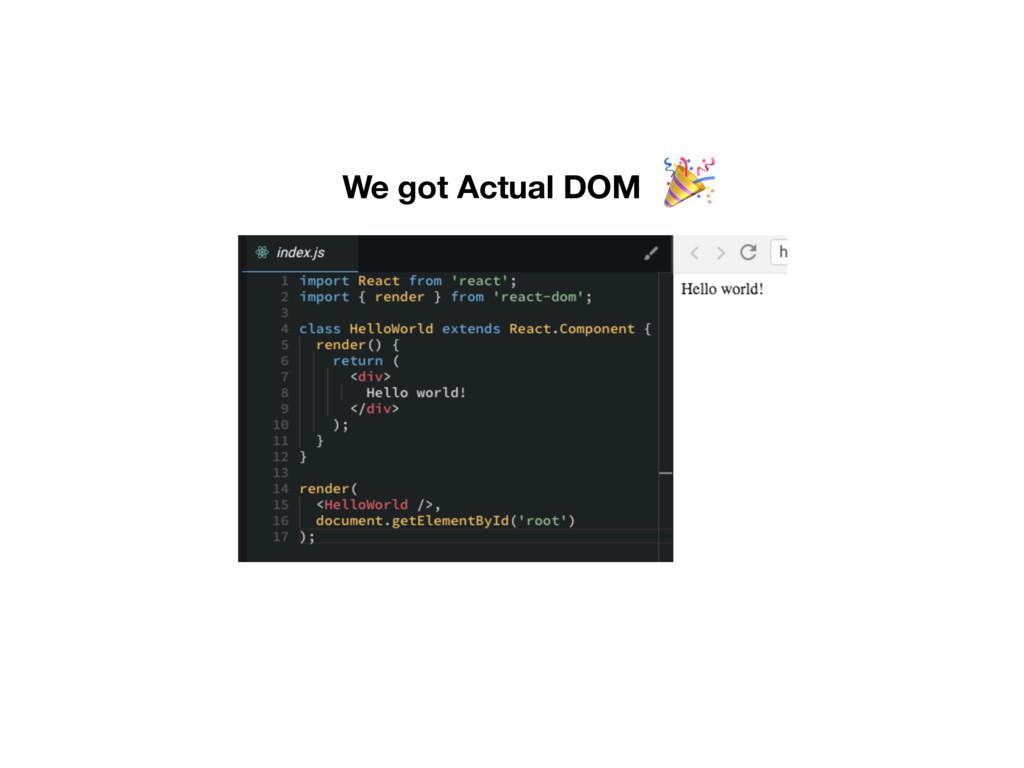 We got Actual DOM