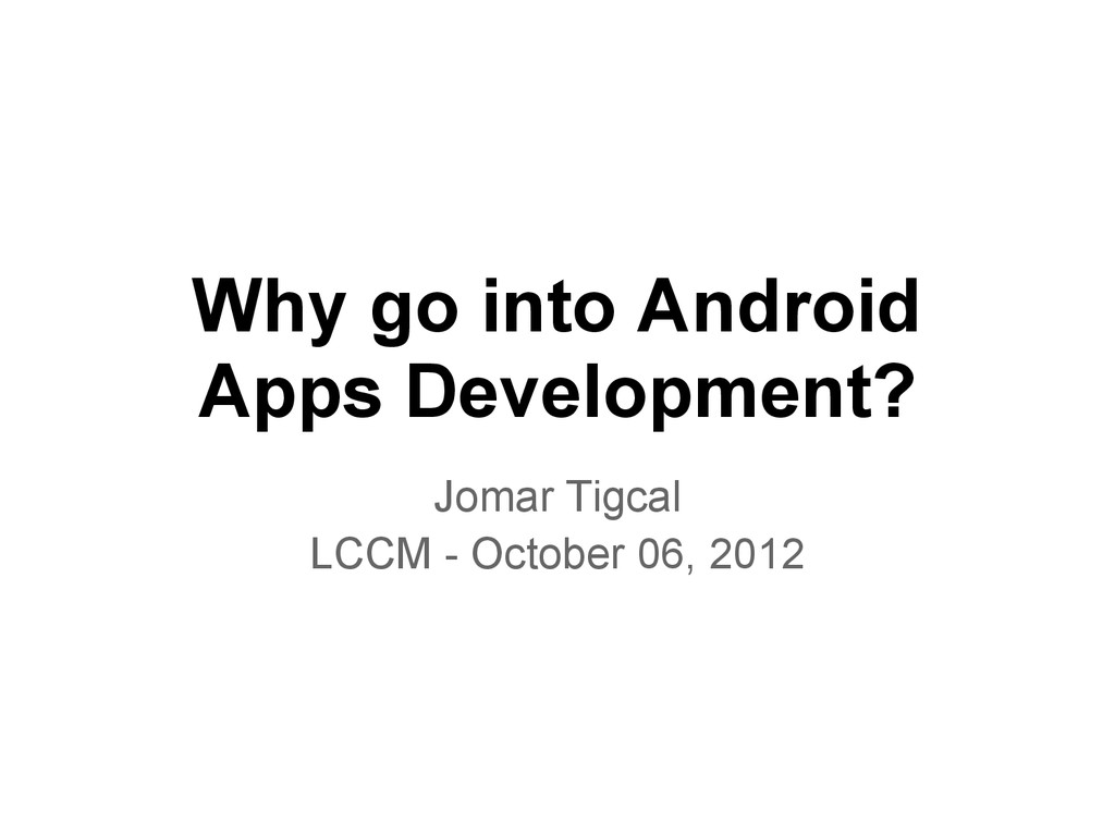 Why go into Android Apps Development? Jomar Tig...