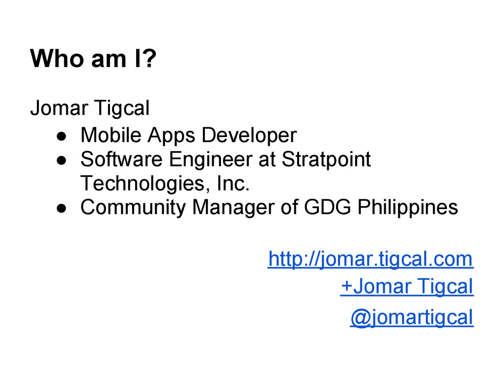 Who am I? Jomar Tigcal ● Mobile Apps Developer ...