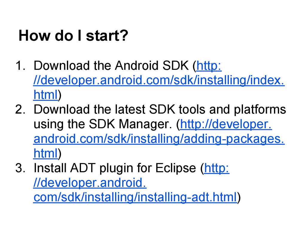 How do I start? 1. Download the Android SDK (ht...