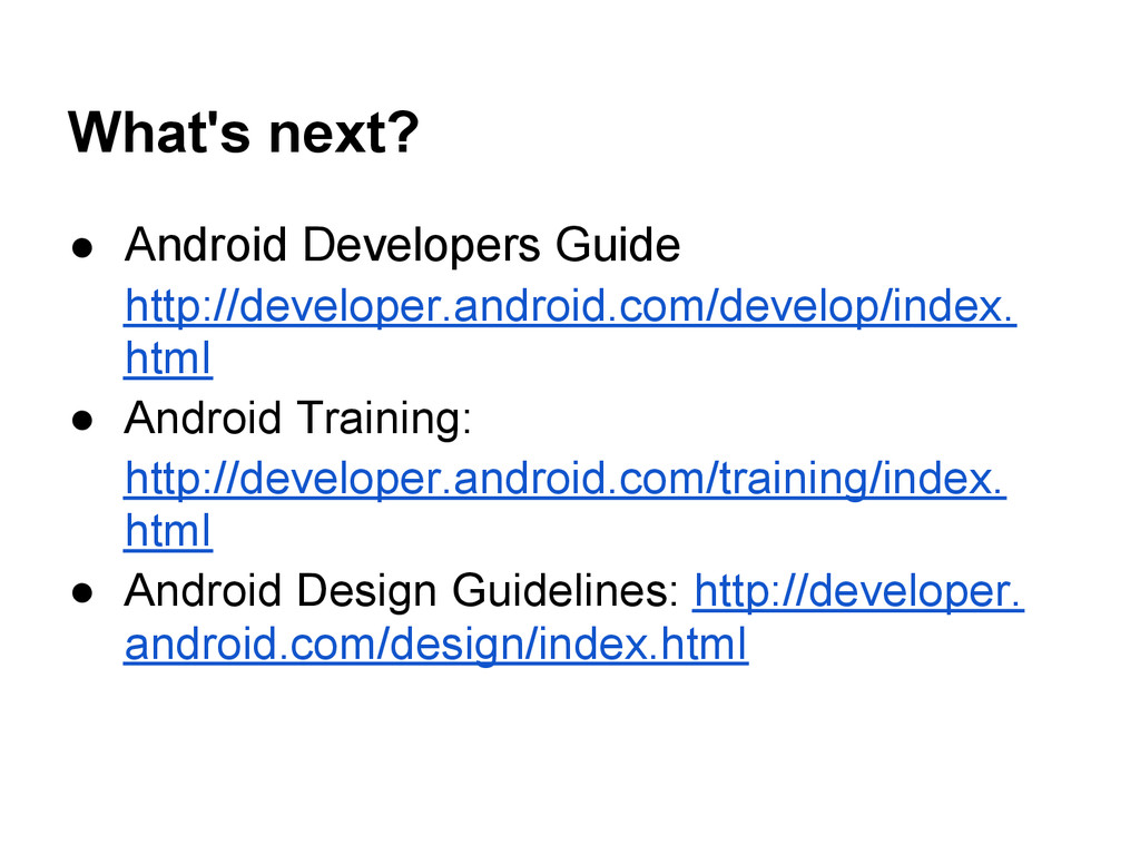 What's next? ● Android Developers Guide http://...