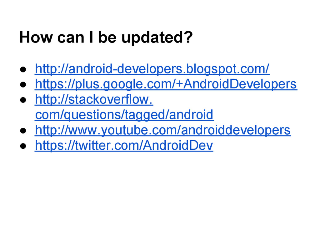 How can I be updated? ● http://android-develope...