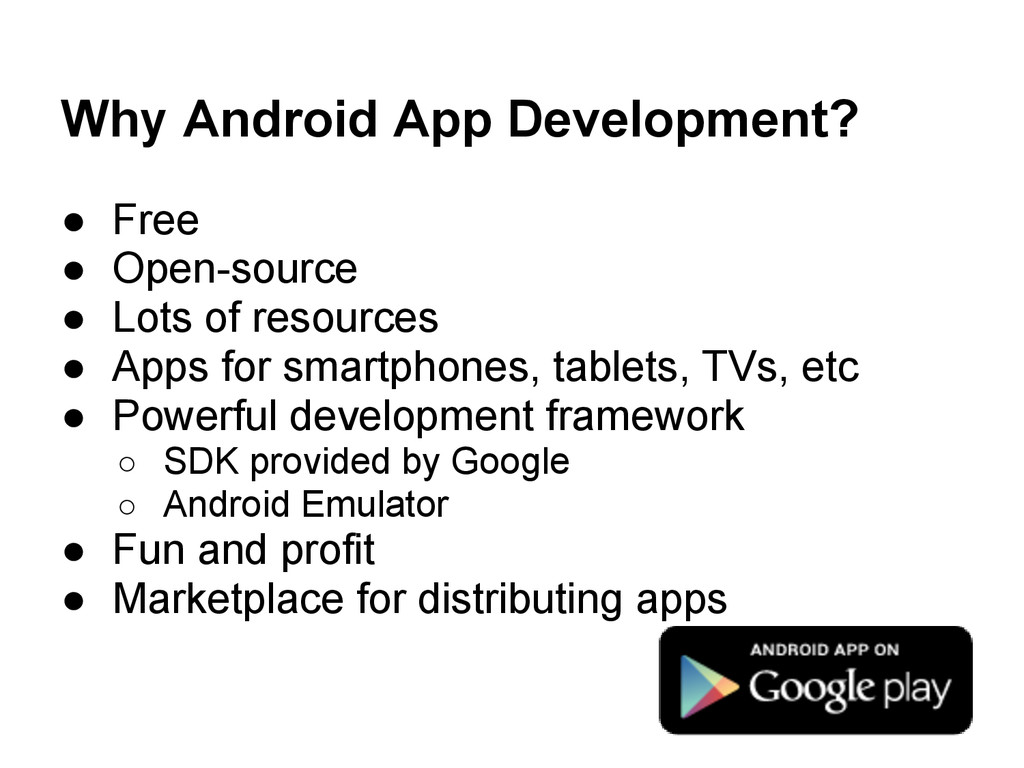Why Android App Development? ● Free ● Open-sour...
