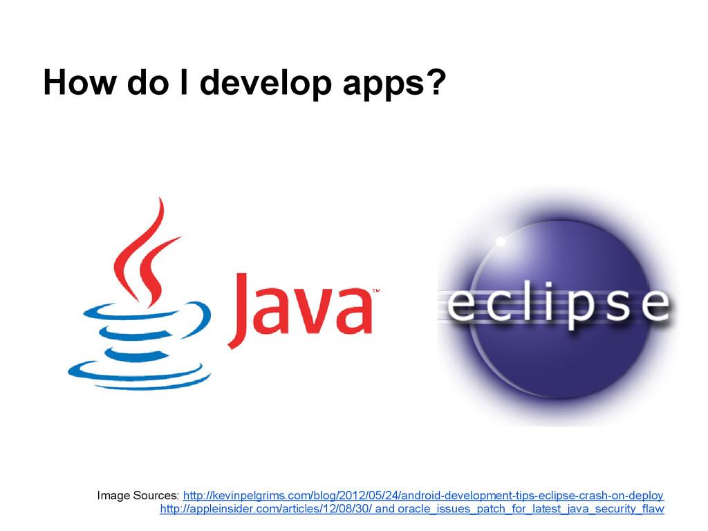 How do I develop apps? Image Sources: http://ke...