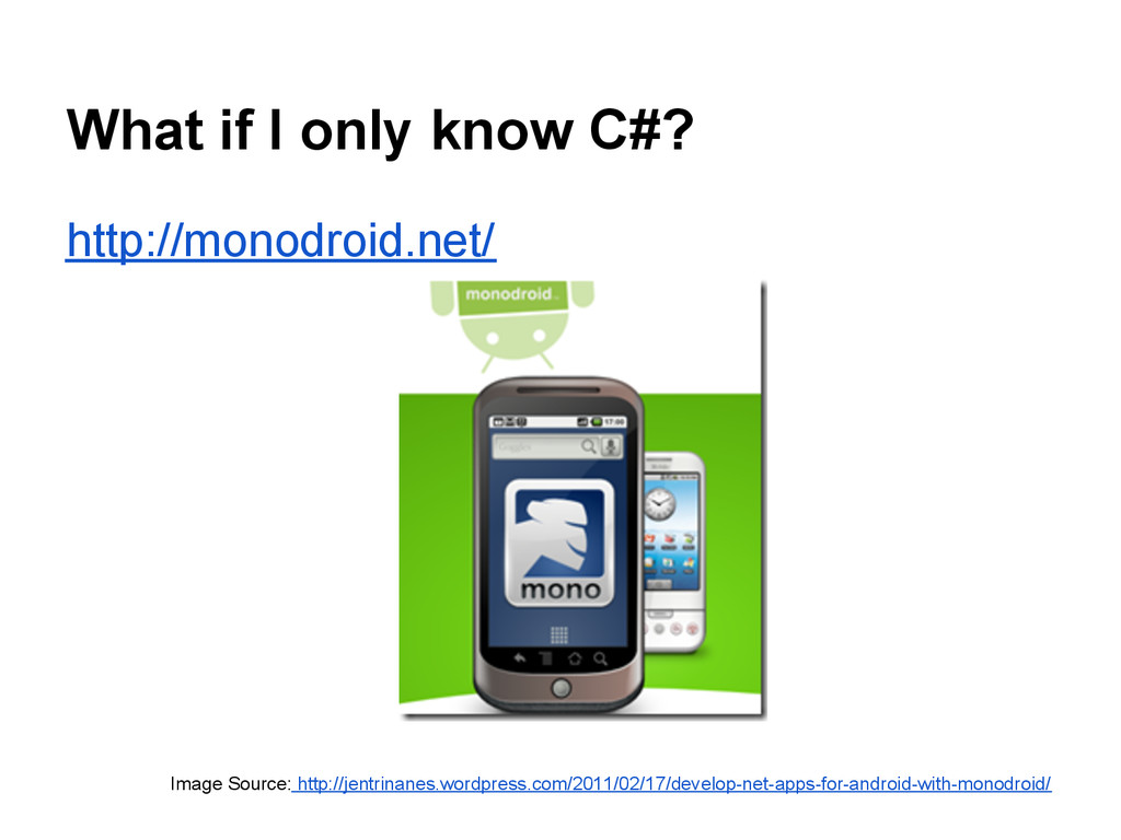What if I only know C#? http://monodroid.net/ I...