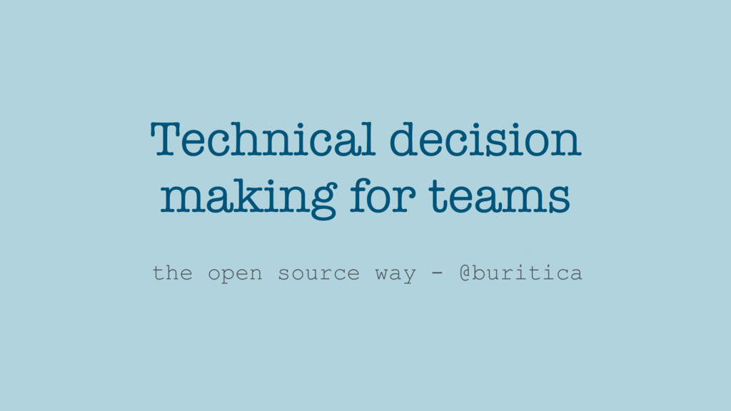 Technical decision making for teams the open so...