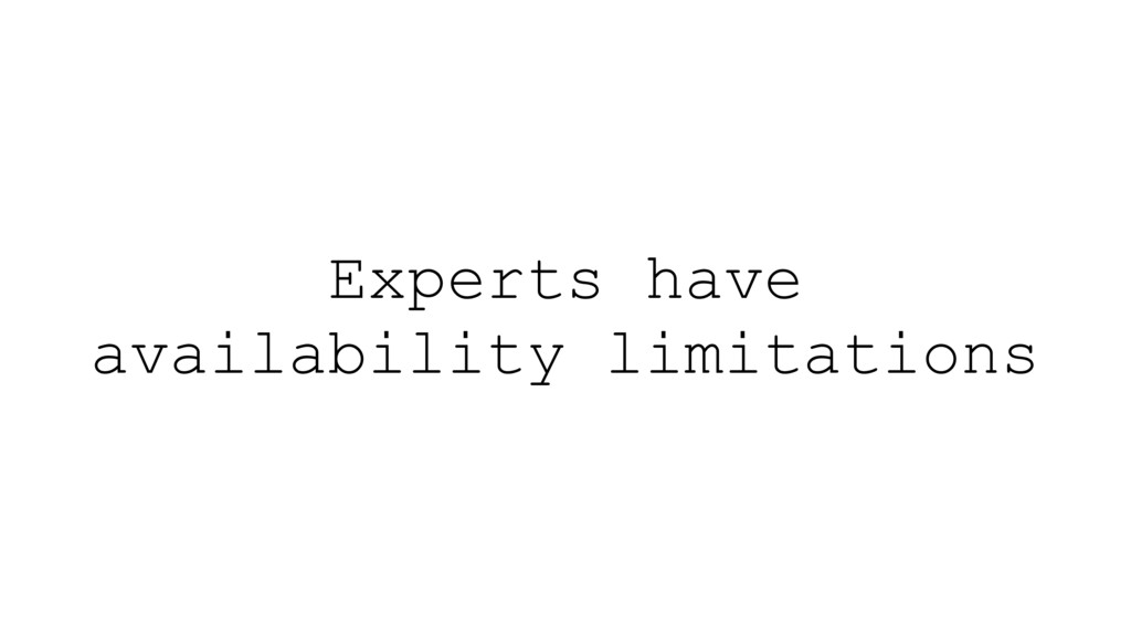 Experts have availability limitations
