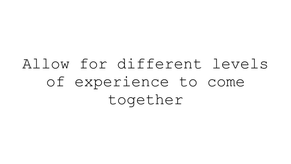 Allow for different levels of experience to com...