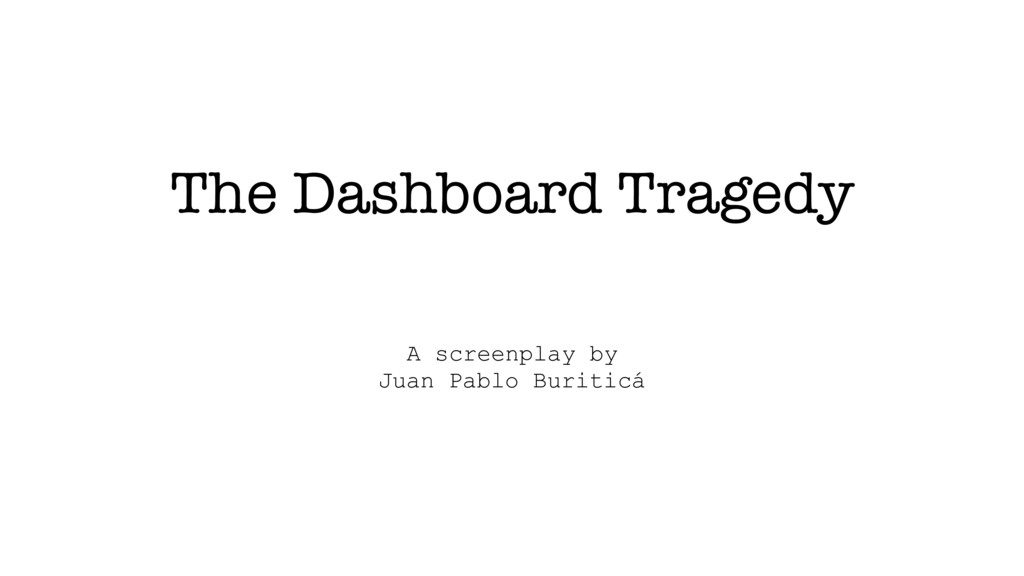 The Dashboard Tragedy A screenplay by Juan Pabl...