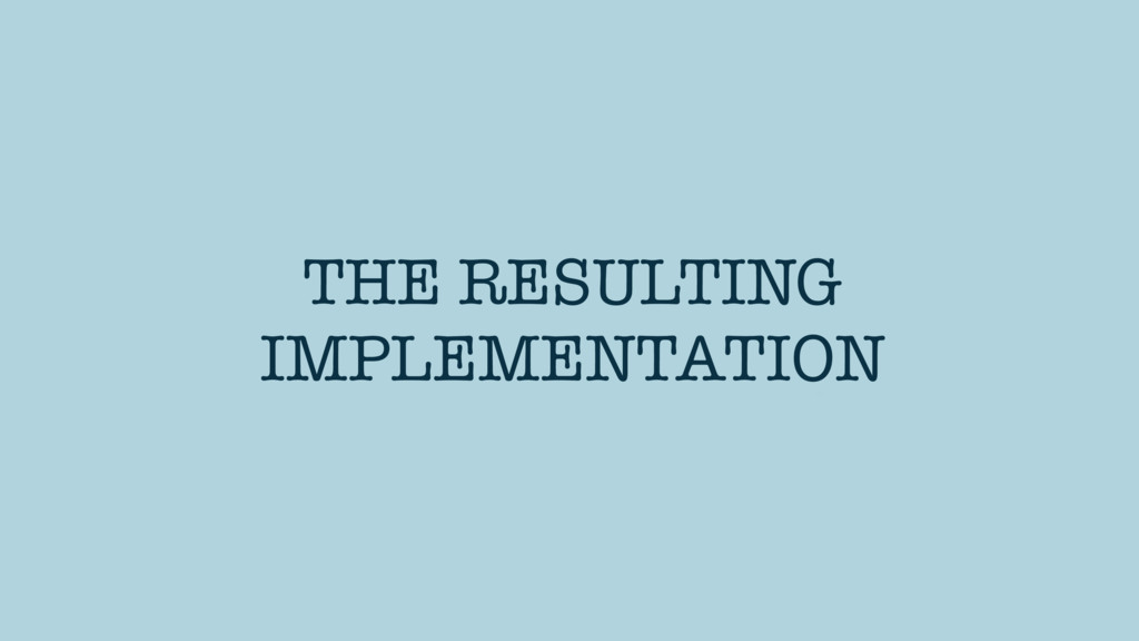 THE RESULTING IMPLEMENTATION