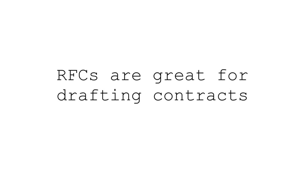 RFCs are great for drafting contracts