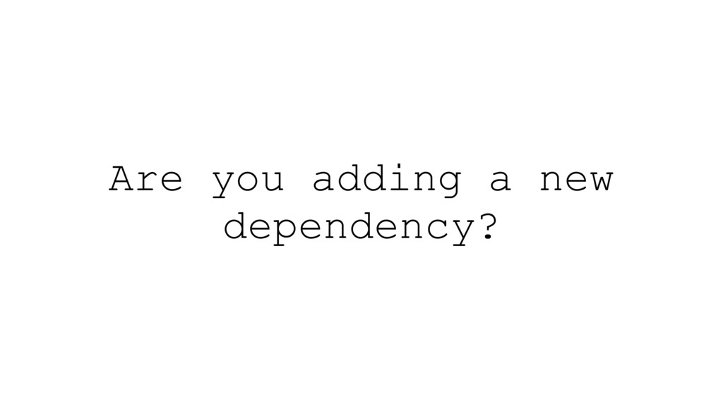Are you adding a new dependency?