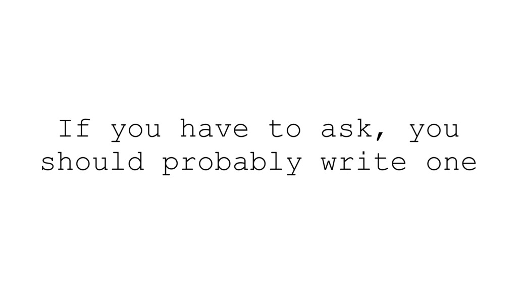 If you have to ask, you should probably write o...