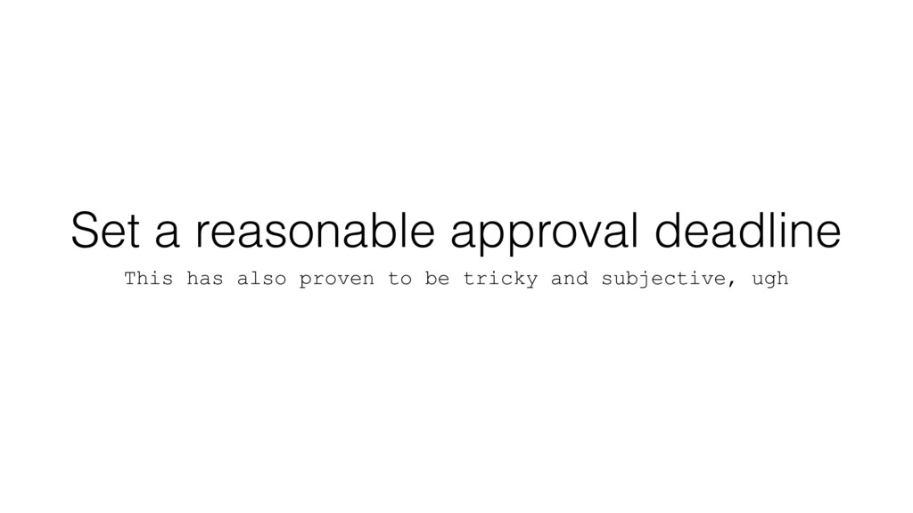 Set a reasonable approval deadline This has als...