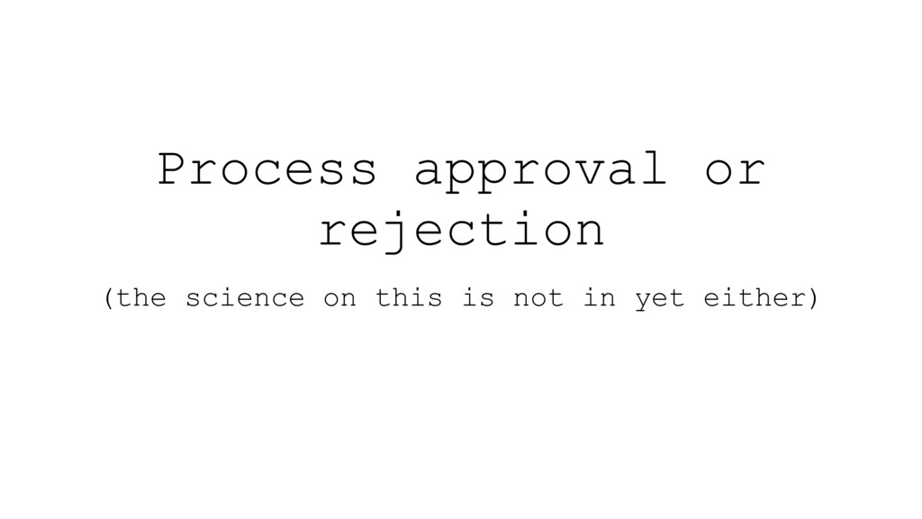 Process approval or rejection (the science on t...