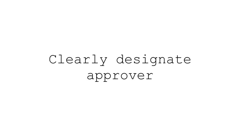 Clearly designate approver