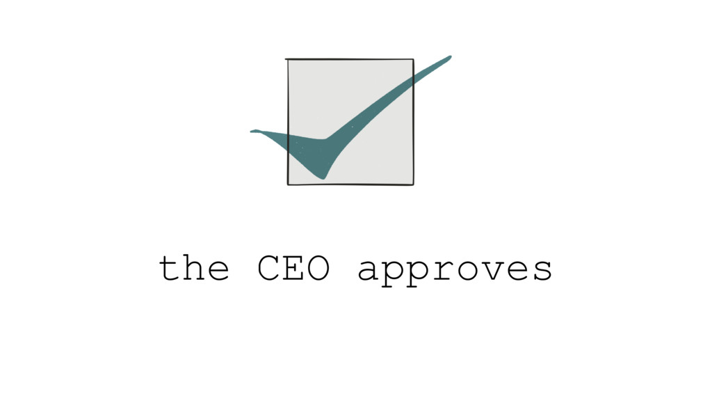 the CEO approves