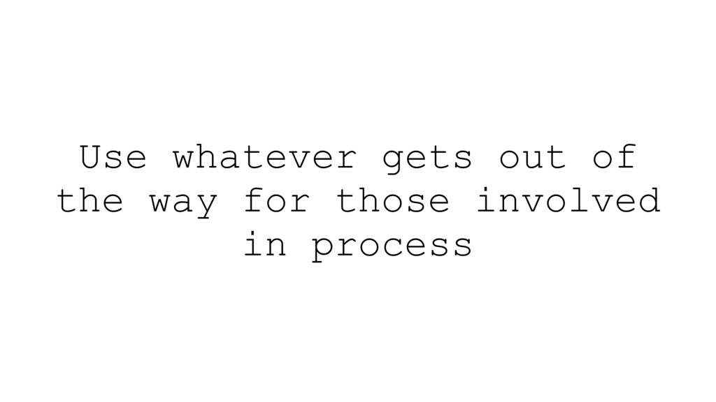 Use whatever gets out of the way for those invo...