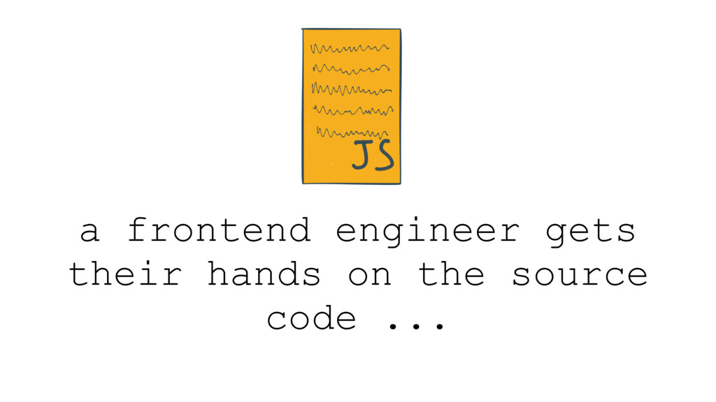 a frontend engineer gets their hands on the sou...