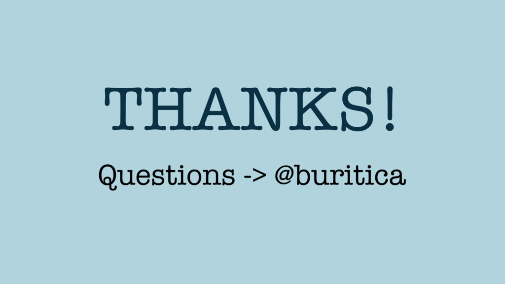 THANKS! Questions -> @buritica