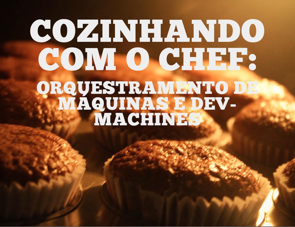 COZINHANDO COM O CHEF: ORQUESTRAMENTO DE MÁQUIN...