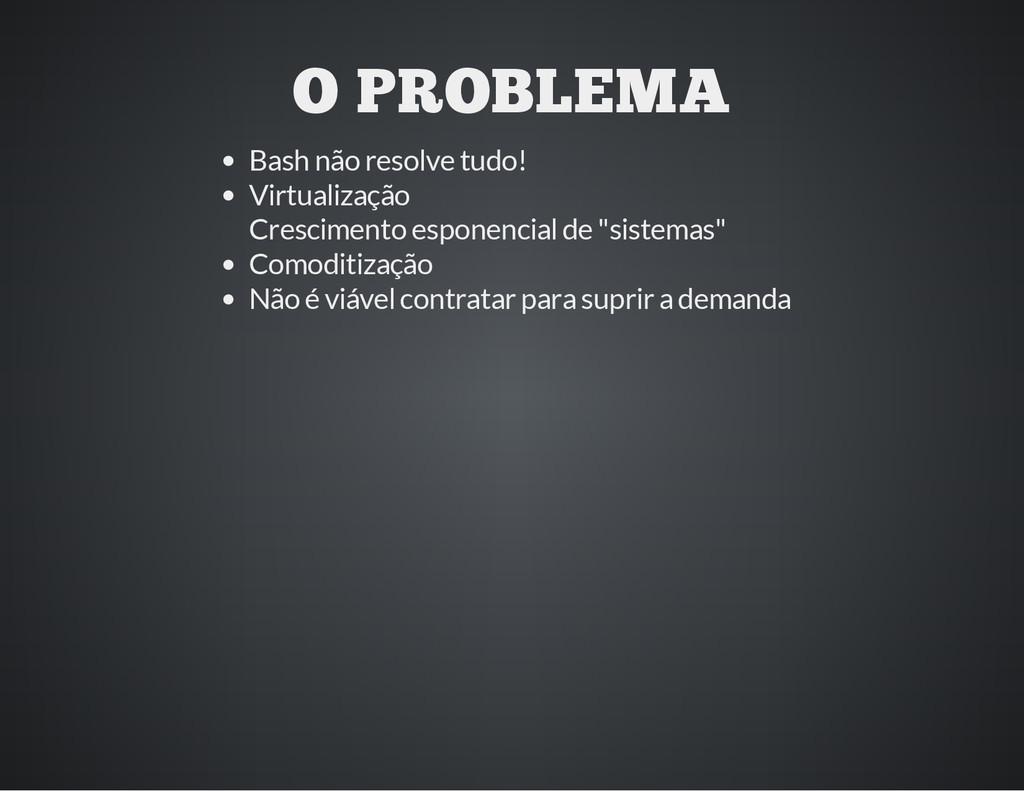 O PROBLEMA Bash não resolve tudo! Virtualização...