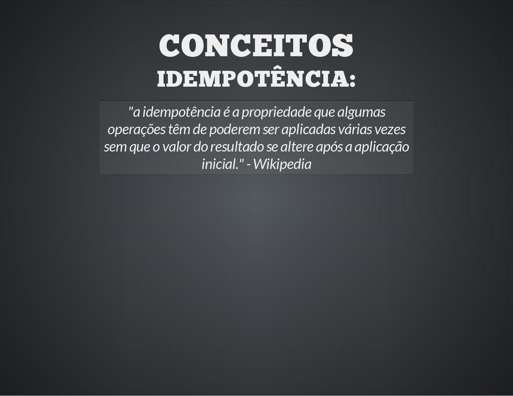 "CONCEITOS IDEMPOTÊNCIA: ""a idempotência é a pro..."