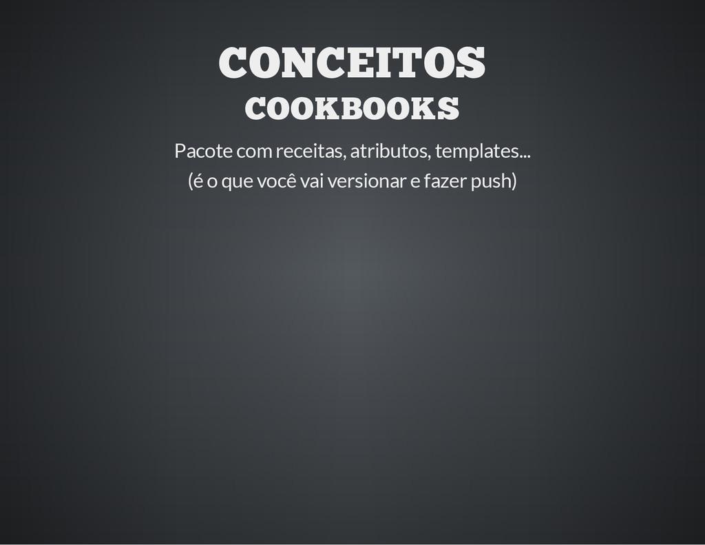 CONCEITOS COOKBOOKS Pacote com receitas, atribu...