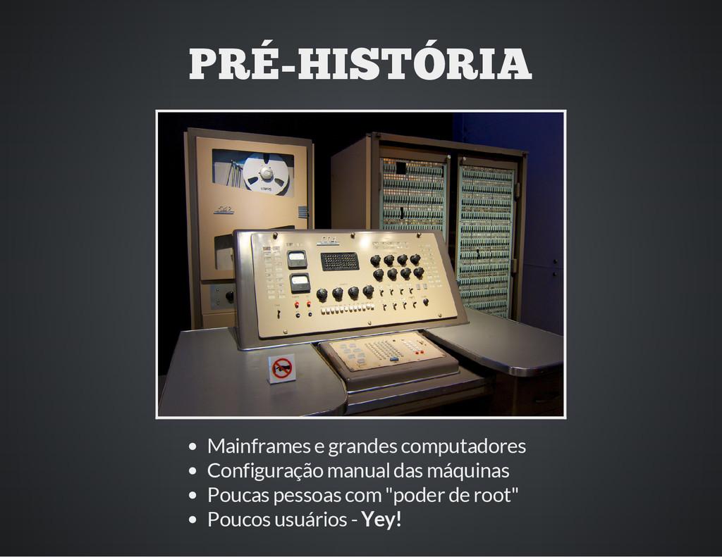 PRÉ-HISTÓRIA Mainframes e grandes computadores ...