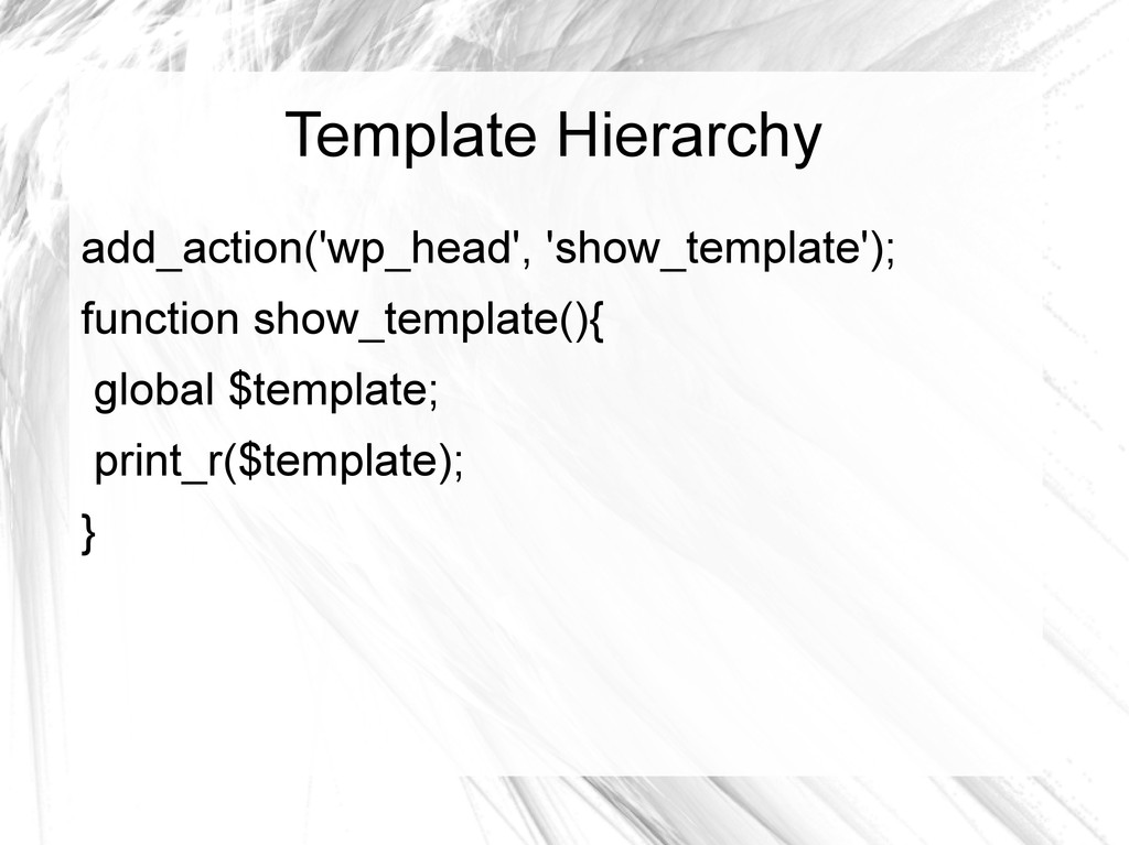 Template Hierarchy add_action('wp_head', 'show_...