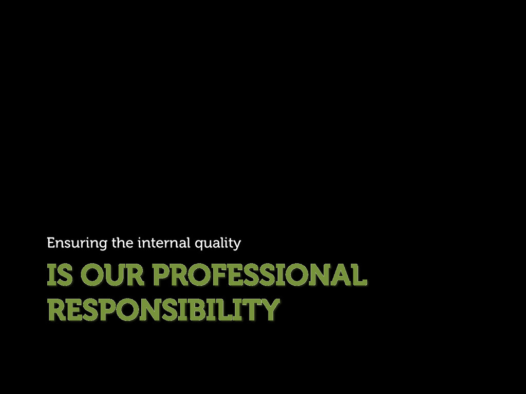 IS OUR PROFESSIONAL RESPONSIBILITY Ensuring the...