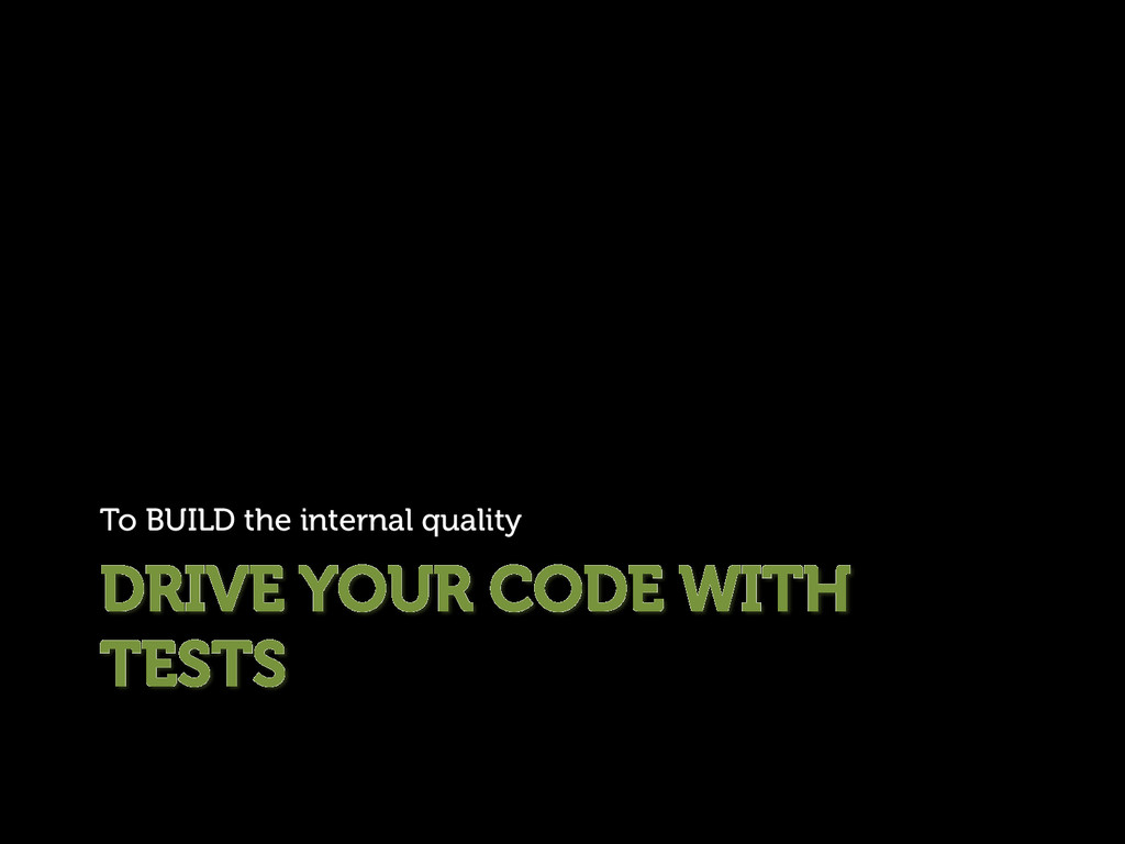 DRIVE YOUR CODE WITH TESTS To BUILD the interna...