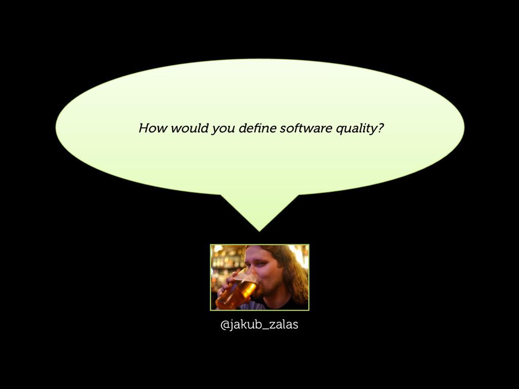 How would you define software quality? @jakub_za...
