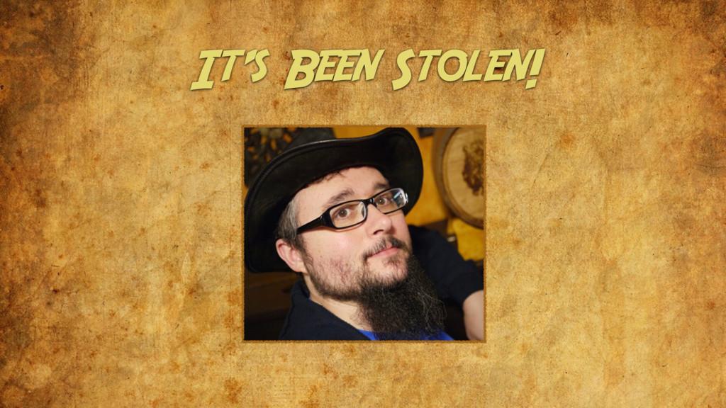 It's Been Stolen!