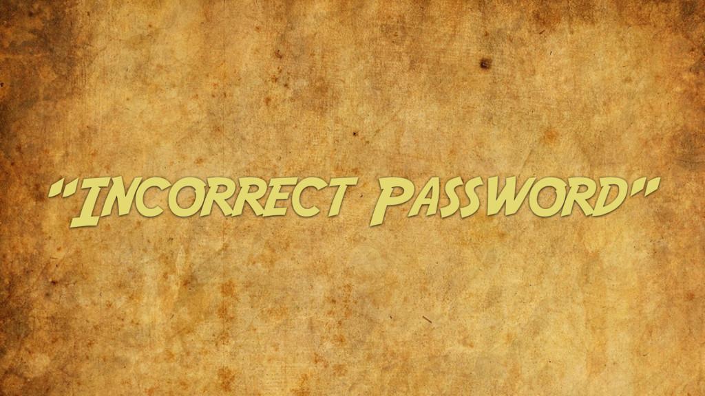 """""""Incorrect Password"""""""